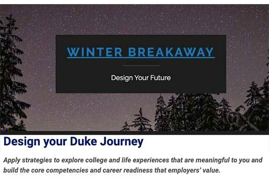 Winter Breakaway–Design Your Future. Design your Duke Journey.