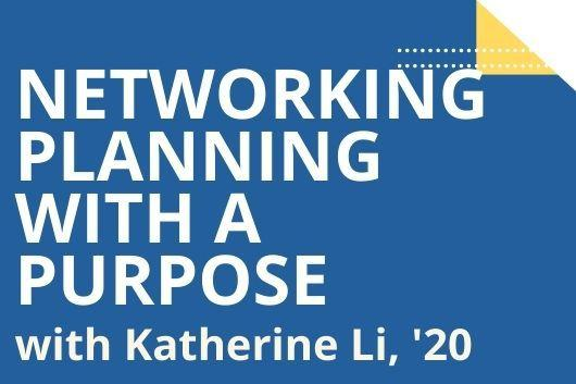 Networking Planning with a Purpose with Katherine Li, '20