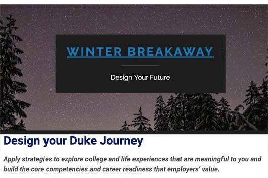 Winter Breakaway–Design Your Future. Design your Duke Journey.