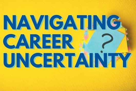 Navigating Career Uncertainty