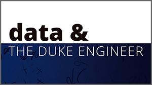 Data & the Duke Engineer